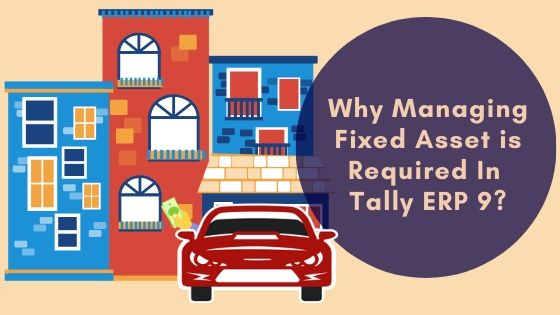 Managing Fixed Assets is Required In Tally Erp 9