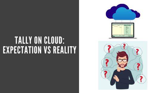 Tally On Cloud: Expectation Vs Reality