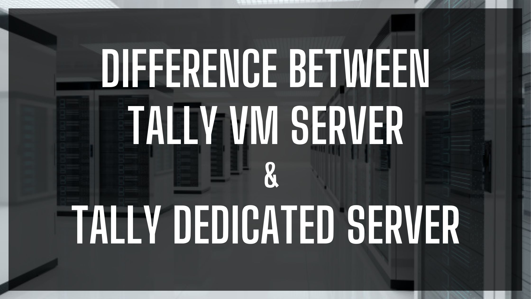 TAlly VM or Tally Dedicated server